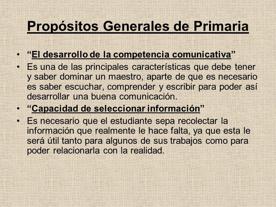 Propósitos Generales de Primaria El desarrollo de la competencia comunicativa Es una de las principales características que debe tener y saber dominar