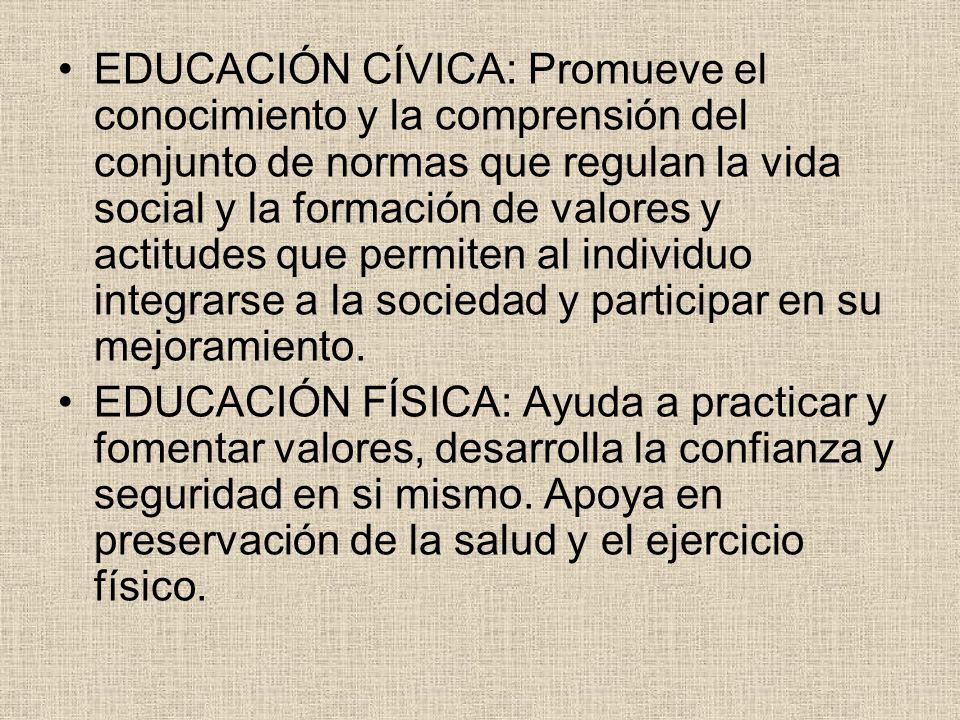 EDUCACIÓN CÍVICA: Promueve el conocimiento y la comprensión del conjunto de normas que regulan la vida social y la formación de valores y actitudes qu