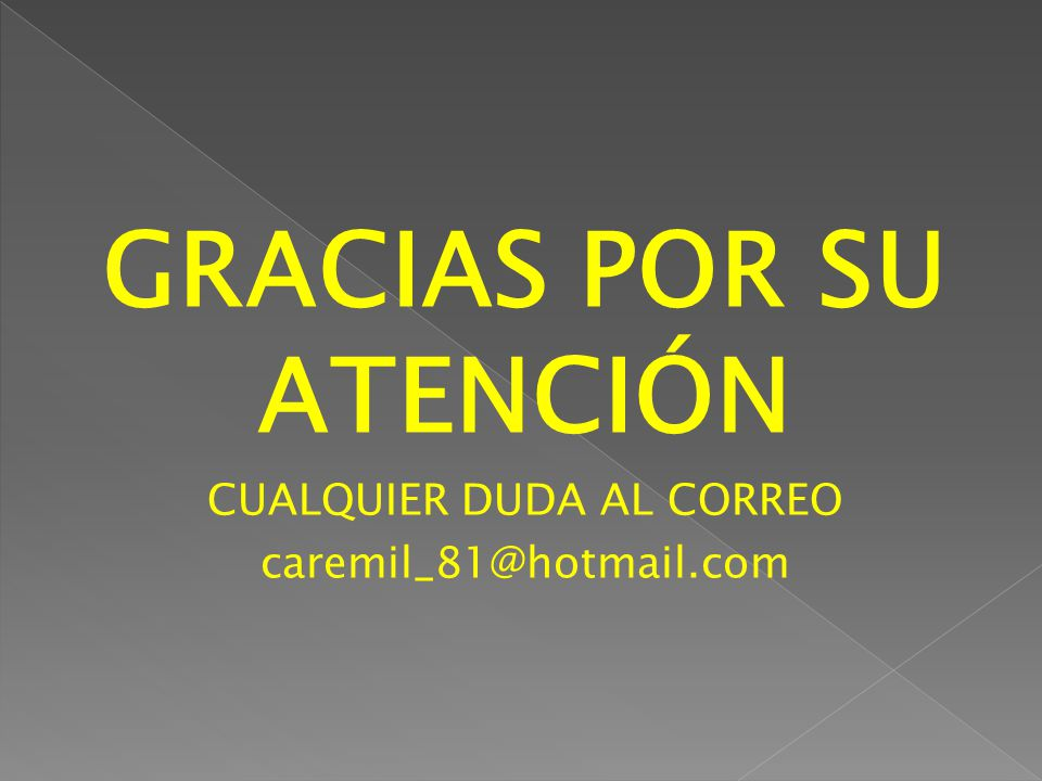 GRACIAS POR SU ATENCIÓN CUALQUIER DUDA AL CORREO caremil_81@hotmail.com