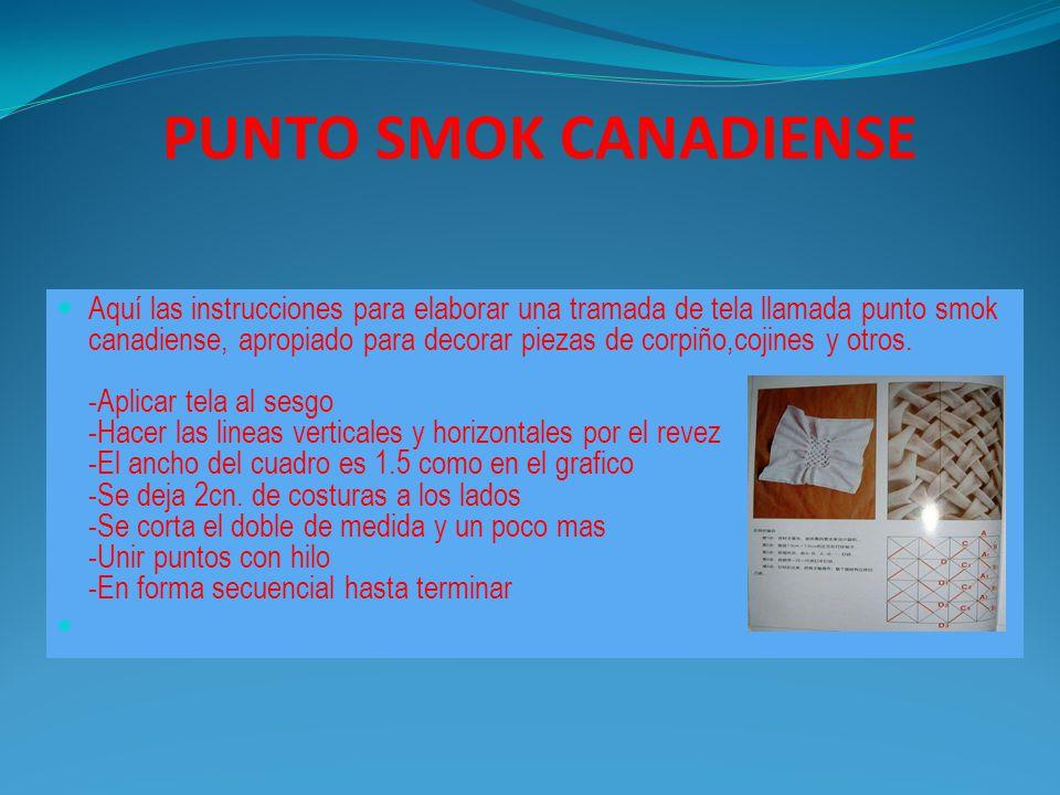 PUNTO SMOK CANADIENSE Aquí las instrucciones para elaborar una tramada de tela llamada punto smok canadiense, apropiado para decorar piezas de corpiño