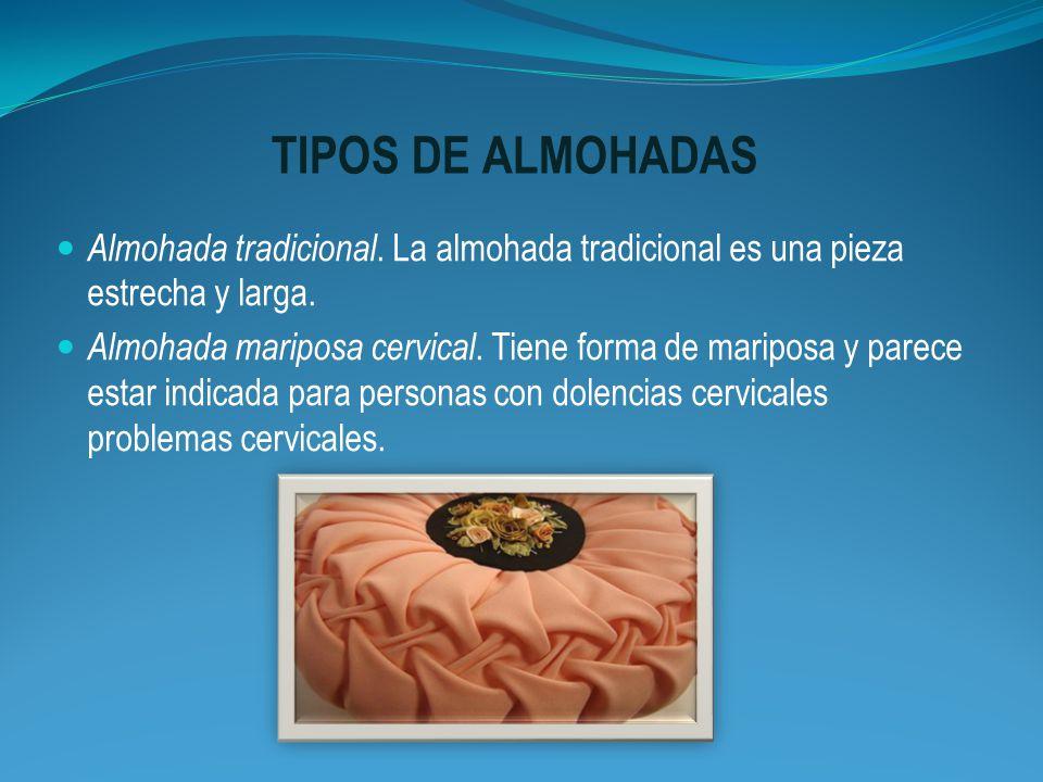 TIPOS DE ALMOHADAS Almohada tradicional. La almohada tradicional es una pieza estrecha y larga. Almohada mariposa cervical. Tiene forma de mariposa y