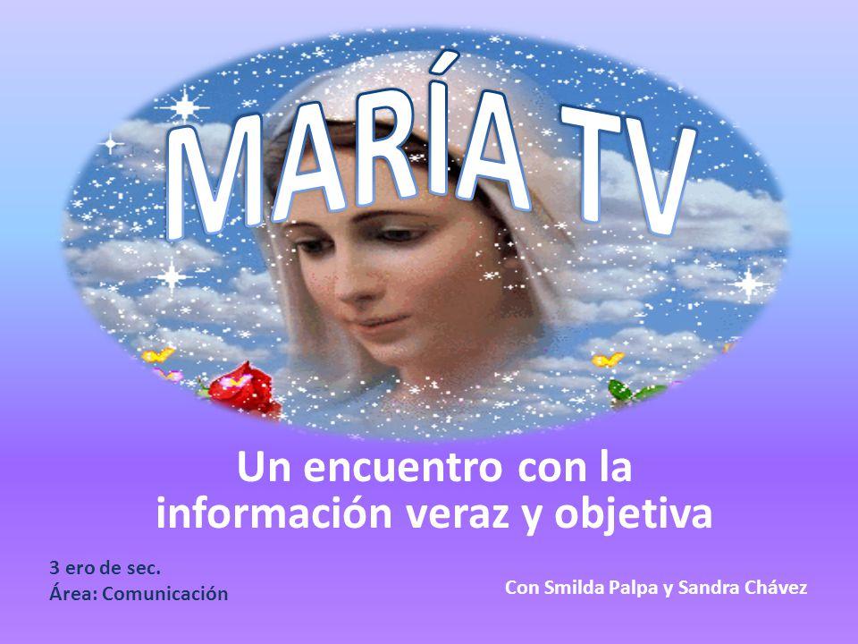 PROGRAMA NOTICIOSO Un encuentro con la información veraz y objetiva Con Smilda Palpa y Sandra Chávez 3 ero de sec.