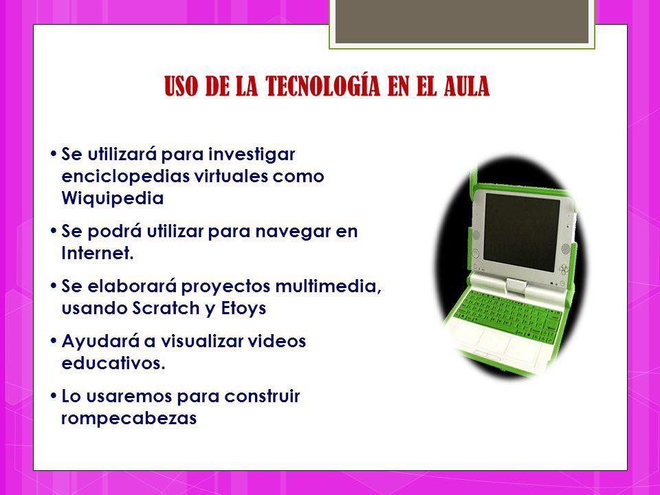 USO DE LA TECNOLOGÍA EN EL AULA Se utilizará para investigar enciclopedias virtuales como Wiquipedia Se podrá utilizar para navegar en Internet. Se el