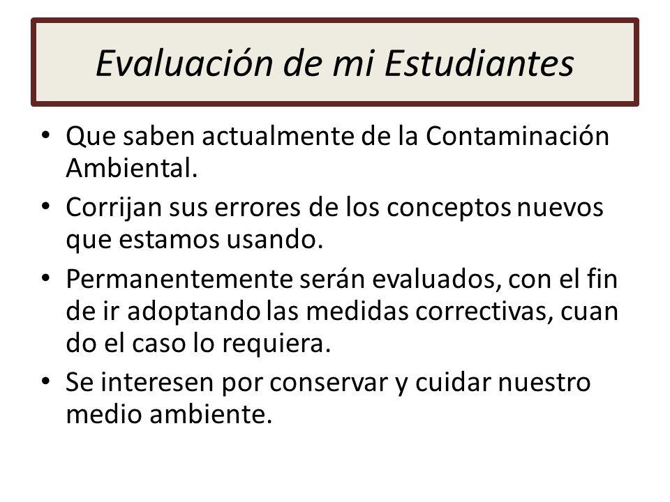 Evaluación de mi Estudiantes Que saben actualmente de la Contaminación Ambiental. Corrijan sus errores de los conceptos nuevos que estamos usando. Per