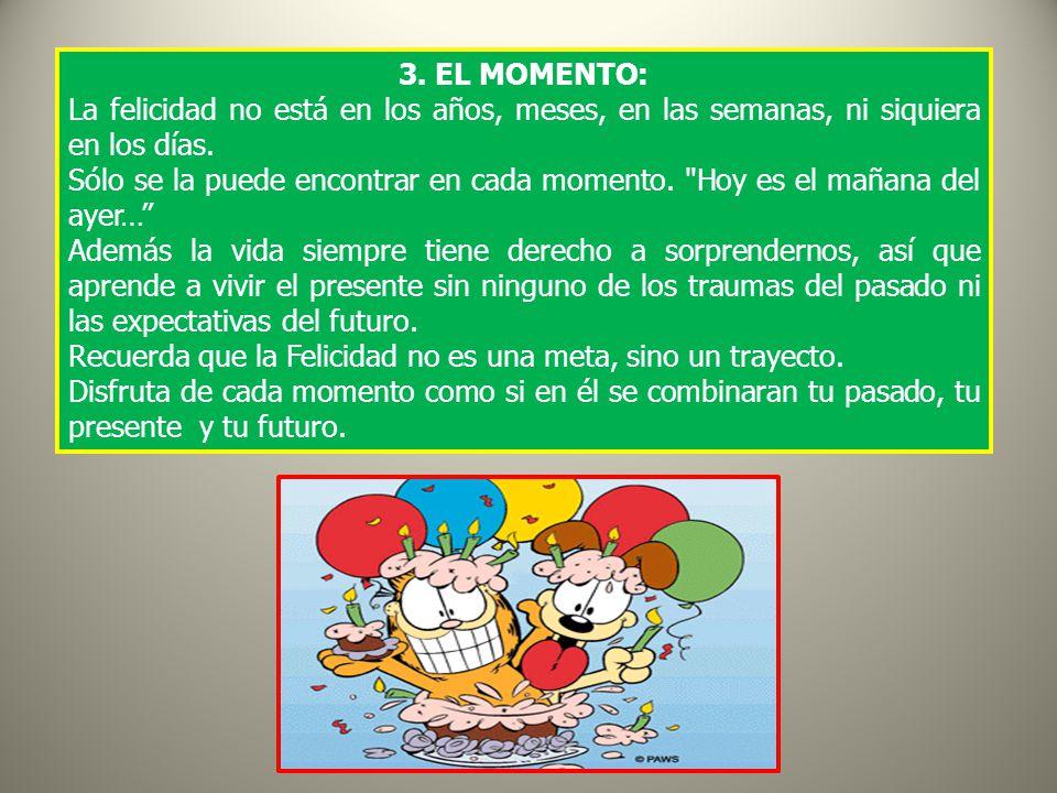 3.EL MOMENTO: La felicidad no está en los años, meses, en las semanas, ni siquiera en los días.