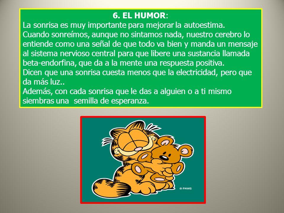 6.EL HUMOR: La sonrisa es muy importante para mejorar la autoestima.