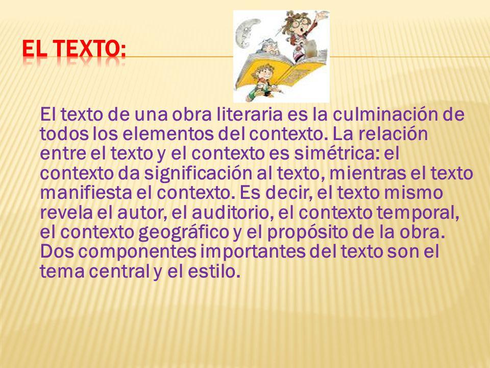 El texto de una obra literaria es la culminación de todos los elementos del contexto. La relación entre el texto y el contexto es simétrica: el contex