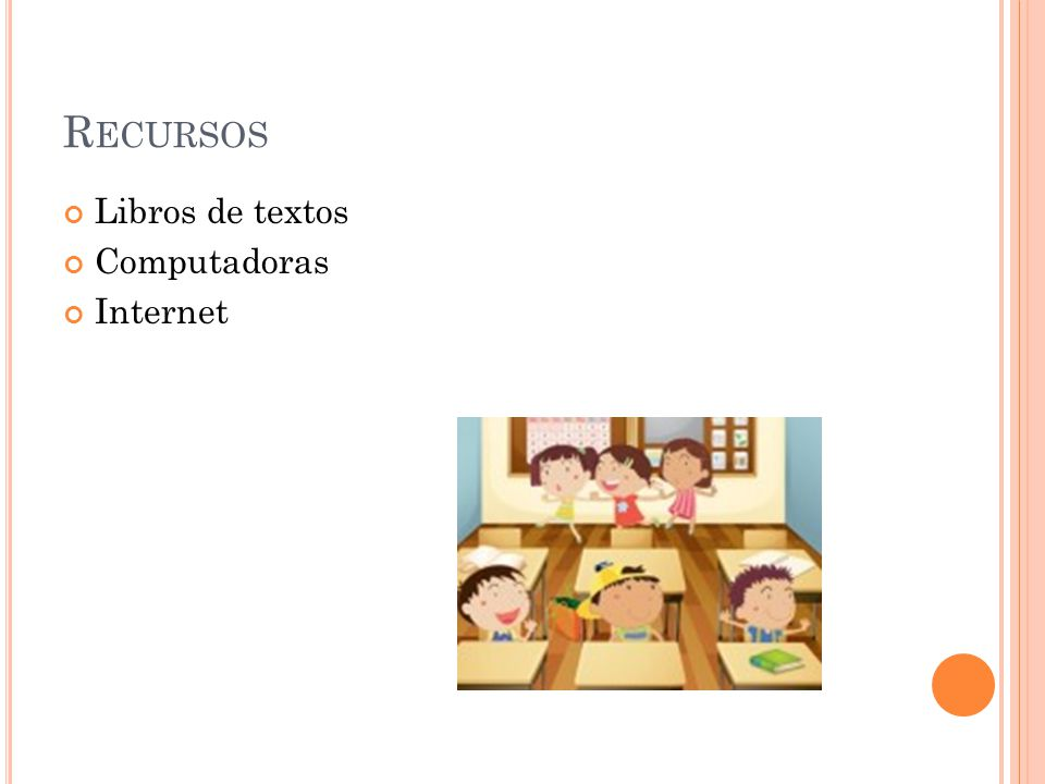 R ECURSOS Libros de textos Computadoras Internet