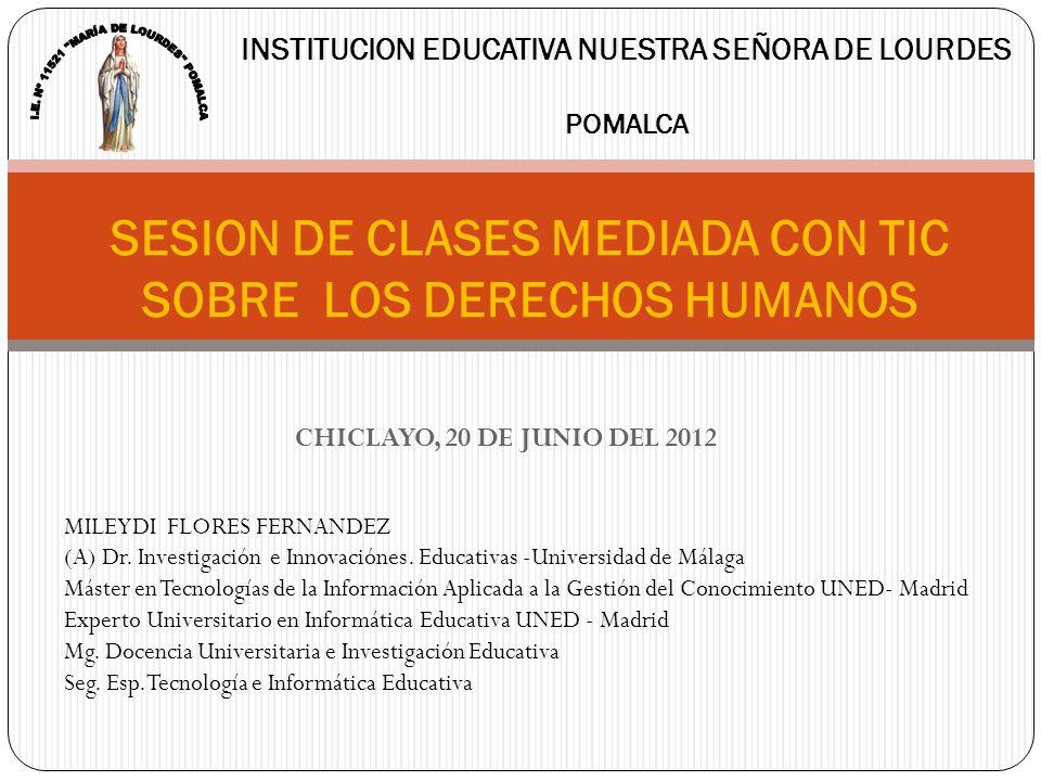 CHICLAYO, 20 DE JUNIO DEL 2012 SESION DE CLASES MEDIADA CON TIC SOBRE LOS DERECHOS HUMANOS INSTITUCION EDUCATIVA NUESTRA SEÑORA DE LOURDES POMALCA MIL