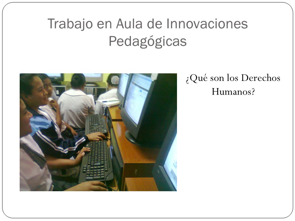 Trabajo en Aula de Innovaciones Pedagógicas ¿Qué son los Derechos Humanos?