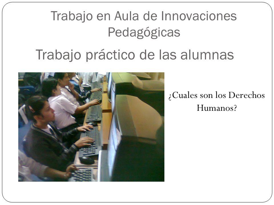 Trabajo en Aula de Innovaciones Pedagógicas ¿Cuales son los Derechos Humanos? Trabajo práctico de las alumnas