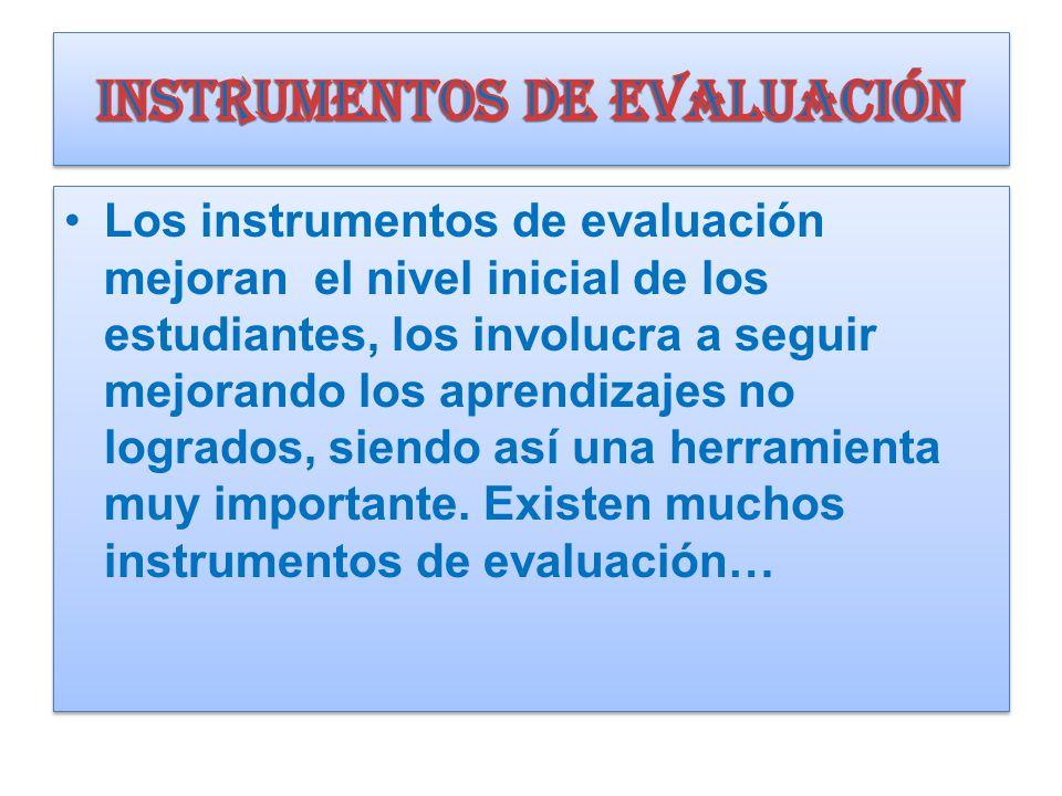 Los instrumentos de evaluación mejoran el nivel inicial de los estudiantes, los involucra a seguir mejorando los aprendizajes no logrados, siendo así una herramienta muy importante.