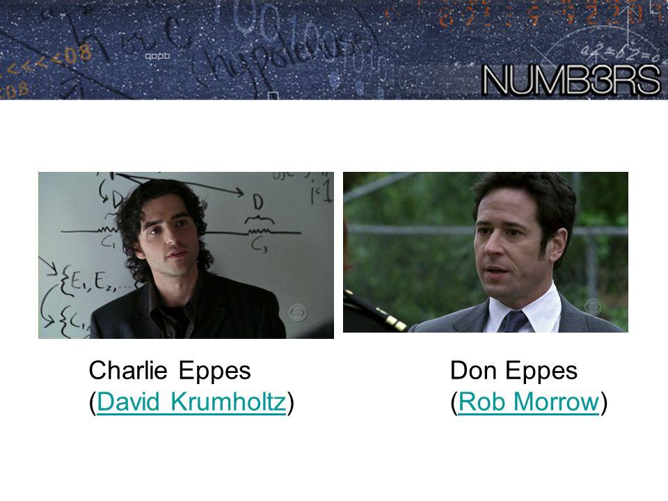 Don Eppes (Rob Morrow)Rob Morrow Charlie Eppes (David Krumholtz)David Krumholtz