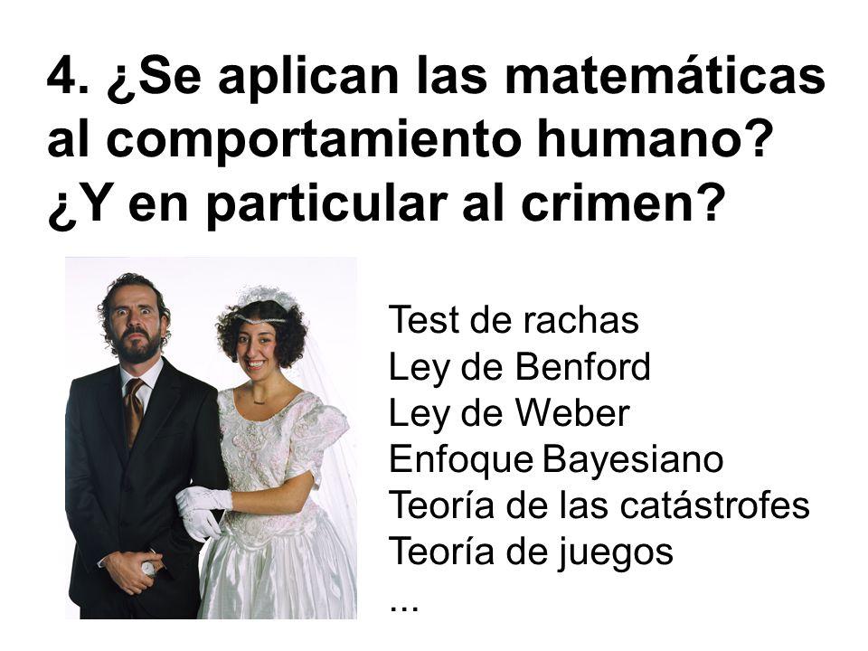 4. ¿Se aplican las matemáticas al comportamiento humano? ¿Y en particular al crimen? Test de rachas Ley de Benford Ley de Weber Enfoque Bayesiano Teor