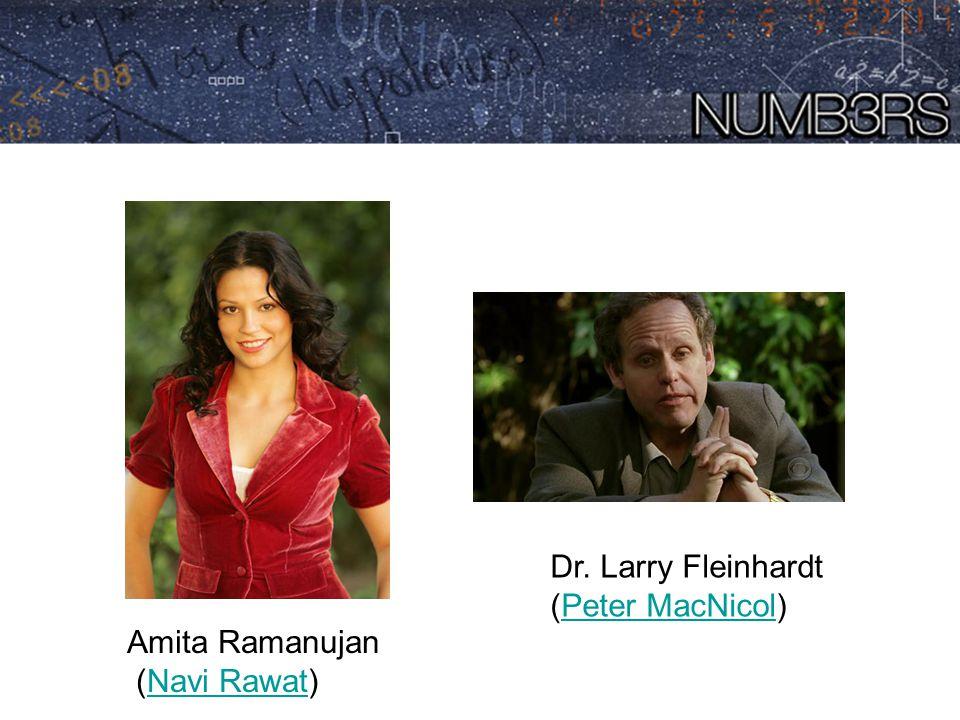 Amita Ramanujan (Navi Rawat)Navi Rawat Dr. Larry Fleinhardt (Peter MacNicol)Peter MacNicol
