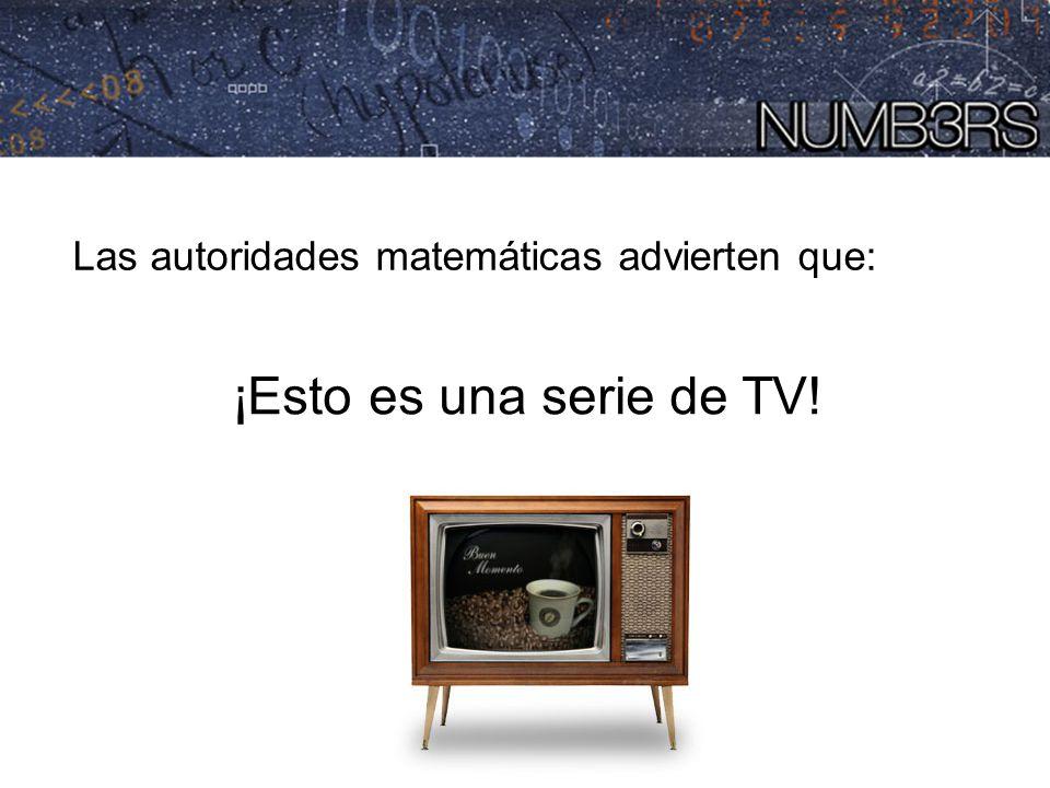 Las autoridades matemáticas advierten que: ¡Esto es una serie de TV!