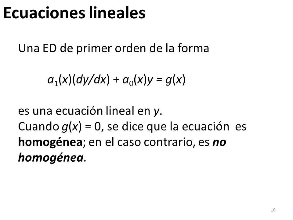 16 Una ED de primer orden de la forma a 1 (x)(dy/dx) + a 0 (x)y = g(x) es una ecuación lineal en y.