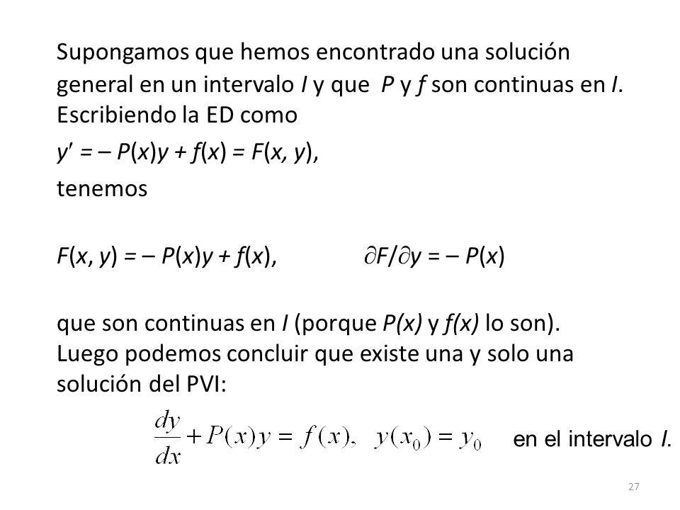 27 Supongamos que hemos encontrado una solución general en un intervalo I y que P y f son continuas en I.