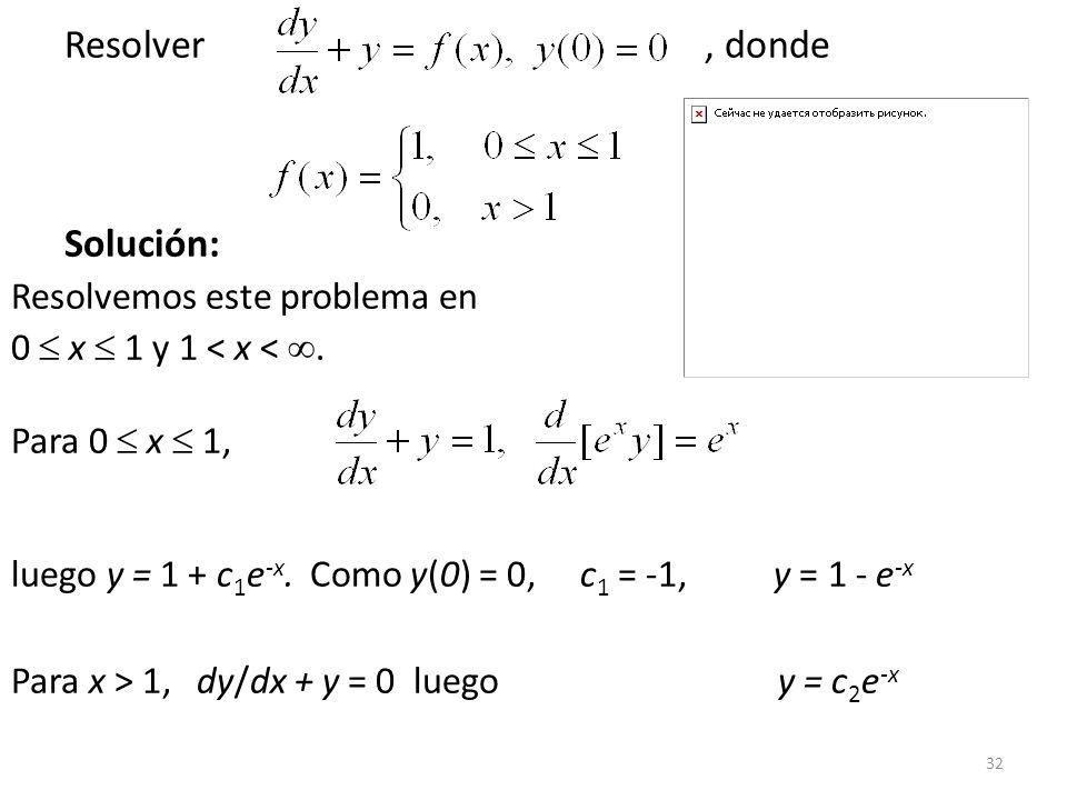 32 Resolver, donde Solución: Resolvemos este problema en 0 x 1 y 1 < x <.