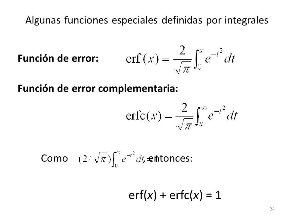 34 Función de error: Función de error complementaria: Algunas funciones especiales definidas por integrales Como, entonces: erf(x) + erfc(x) = 1