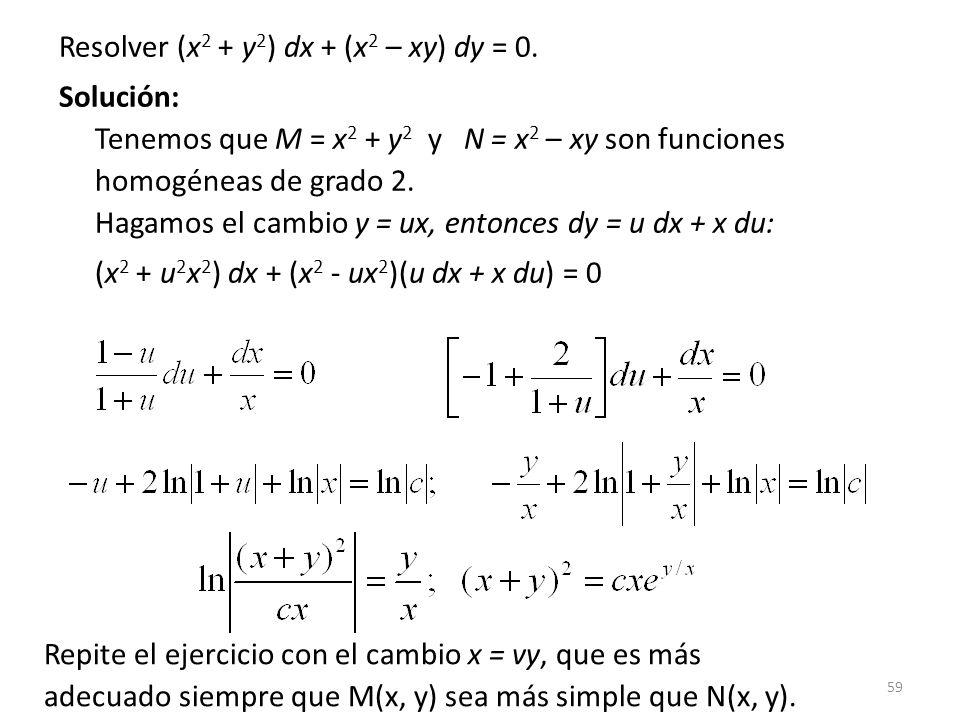 59 Resolver (x 2 + y 2 ) dx + (x 2 – xy) dy = 0.