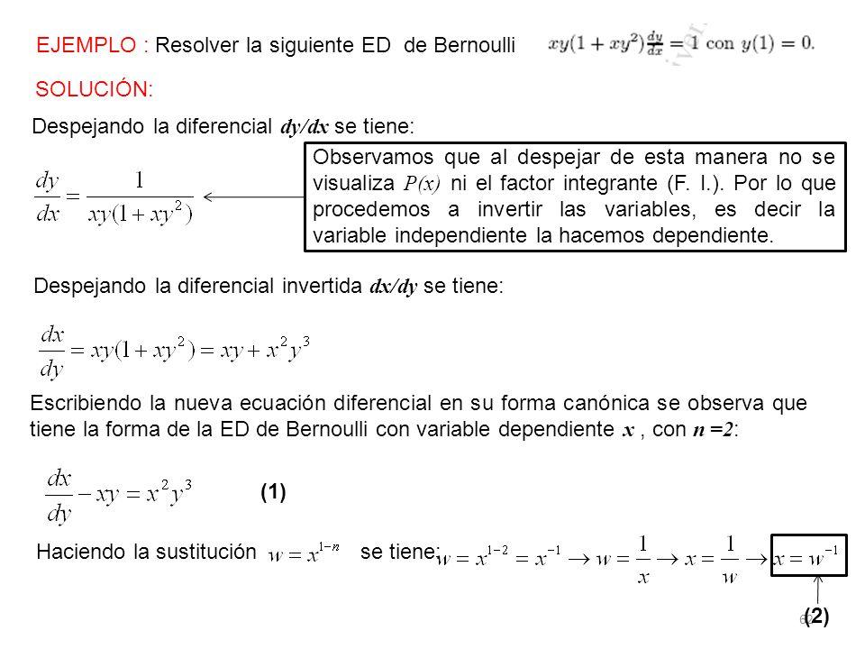 62 EJEMPLO : Resolver la siguiente ED de Bernoulli SOLUCIÓN: Despejando la diferencial dy/dx se tiene: Observamos que al despejar de esta manera no se visualiza P(x) ni el factor integrante (F.