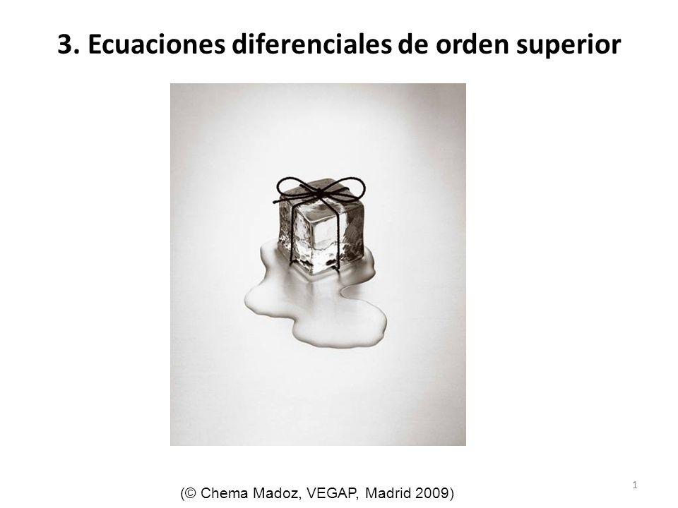 1 3. Ecuaciones diferenciales de orden superior (© Chema Madoz, VEGAP, Madrid 2009)