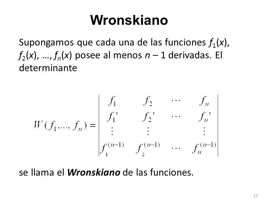 13 Wronskiano Supongamos que cada una de las funciones f 1 (x), f 2 (x), …, f n (x) posee al menos n – 1 derivadas.