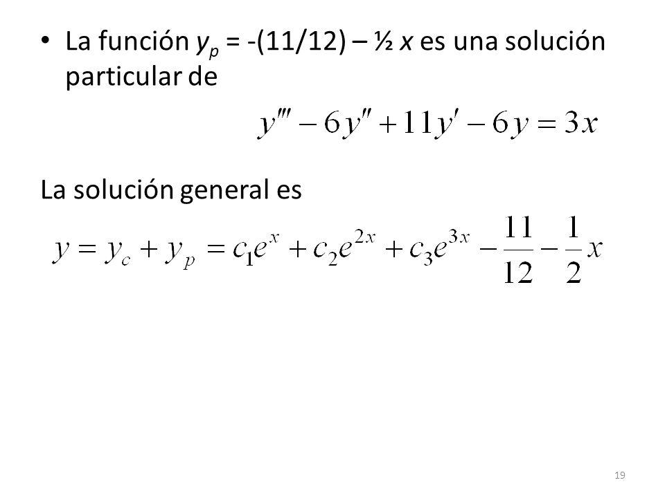 19 La función y p = -(11/12) – ½ x es una solución particular de La solución general es