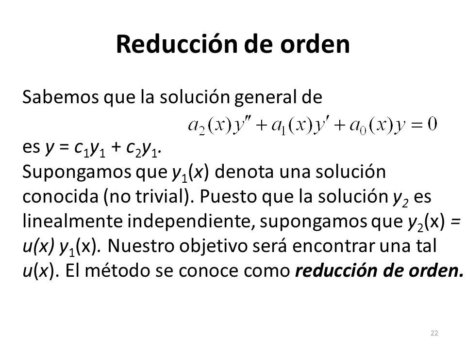 22 Reducción de orden Sabemos que la solución general de es y = c 1 y 1 + c 2 y 1.