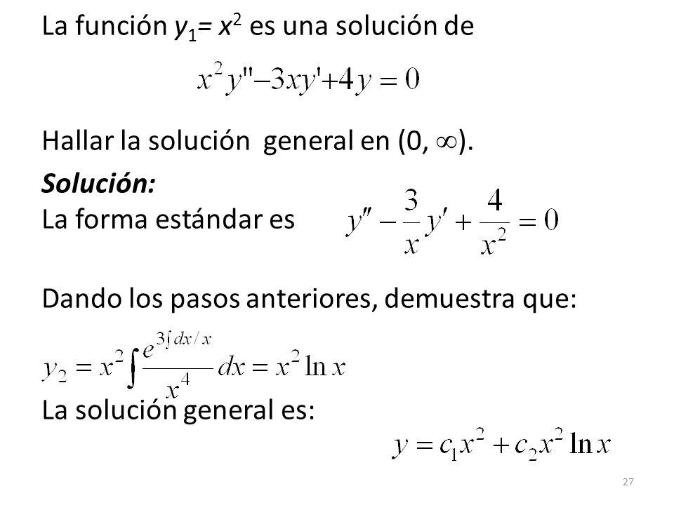 27 La función y 1 = x 2 es una solución de Hallar la solución general en (0, ).