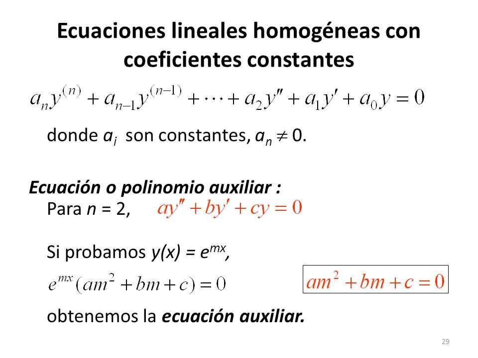 29 Ecuaciones lineales homogéneas con coeficientes constantes donde a i son constantes, a n 0.