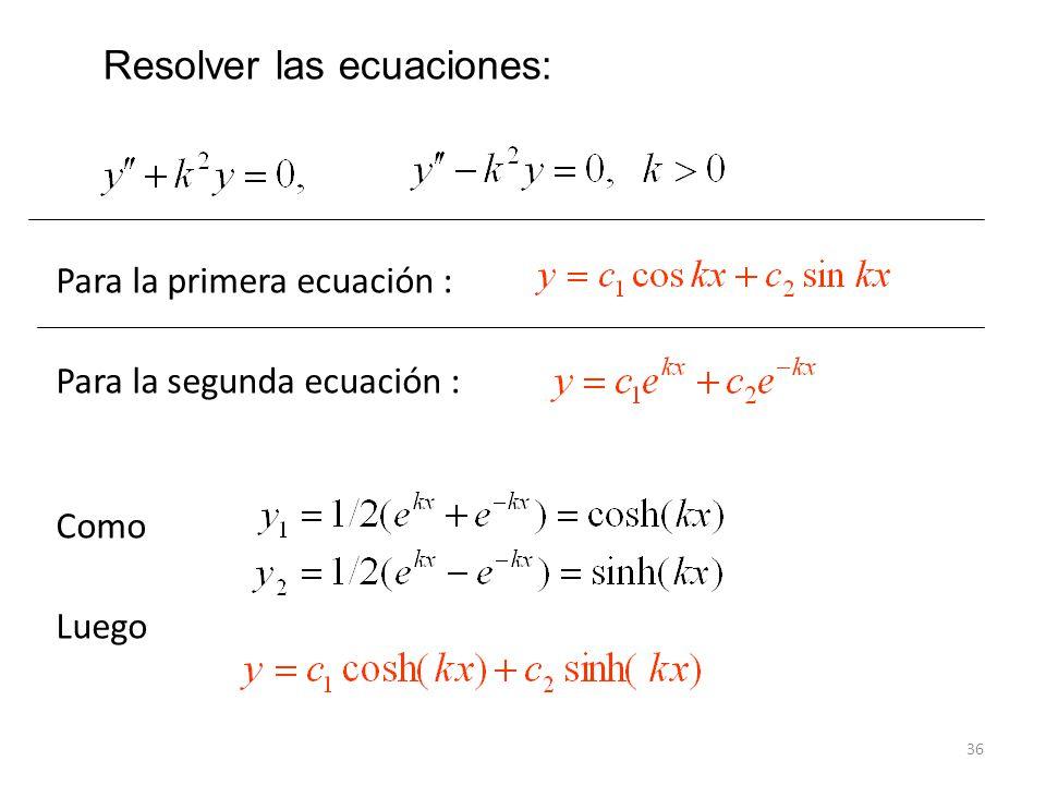 36 Para la primera ecuación : Para la segunda ecuación : Como Luego Resolver las ecuaciones: