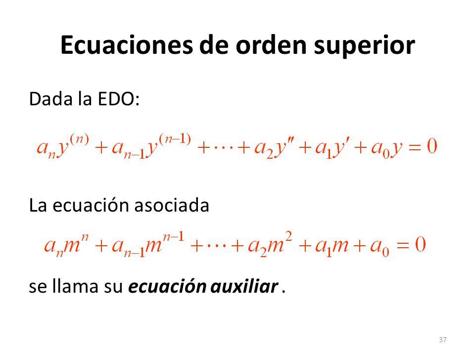 37 Ecuaciones de orden superior Dada la EDO: La ecuación asociada se llama su ecuación auxiliar.