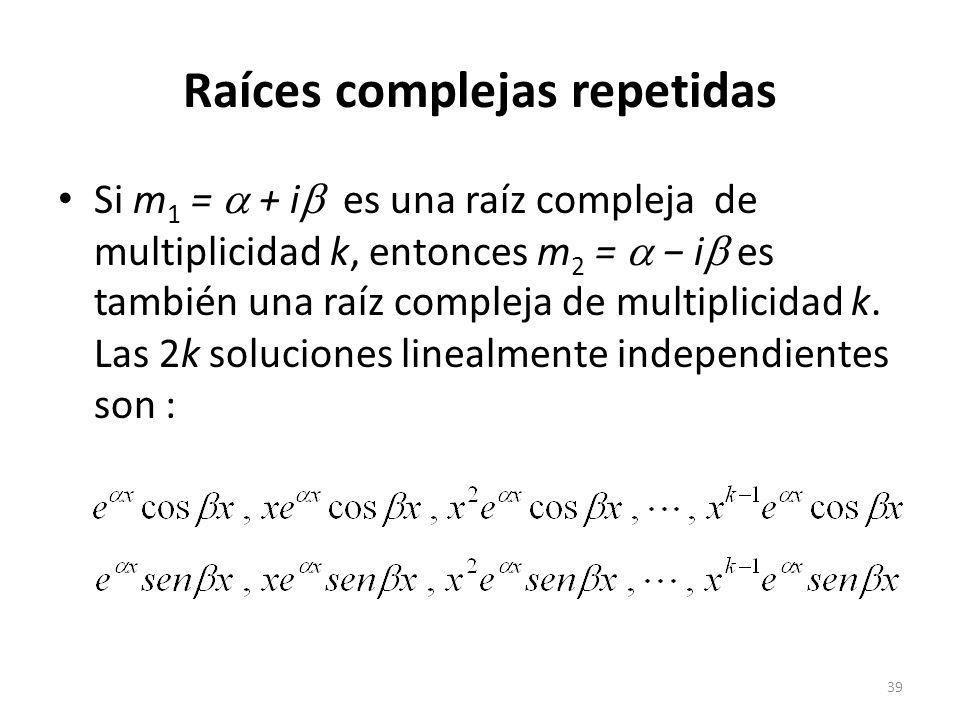 39 Si m 1 = + i es una raíz compleja de multiplicidad k, entonces m 2 = i es también una raíz compleja de multiplicidad k.