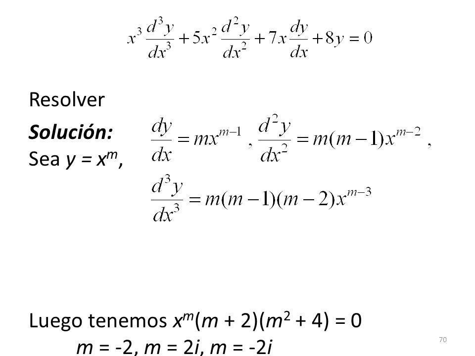70 Resolver Solución: Sea y = x m, Luego tenemos x m (m + 2)(m 2 + 4) = 0 m = -2, m = 2i, m = -2i y = c 1 x -2 + c 2 cos(2 ln x) + c 3 sin(2 ln x)