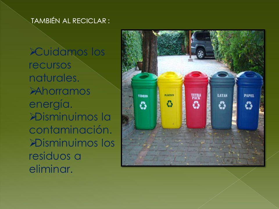 ¿POR QUÉ RECICLAR? Porque gracias al reciclaje evitamos a que nuestro planeta siga aumentando su alto grado de contaminación.