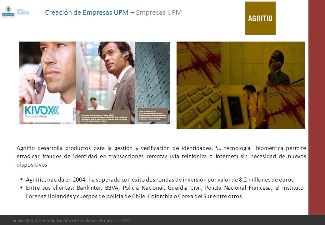 Innovación, Comercialización y Creación de Empresas UPM Agnitio desarrolla productos para la gestión y verificación de identidades. Su tecnología biom