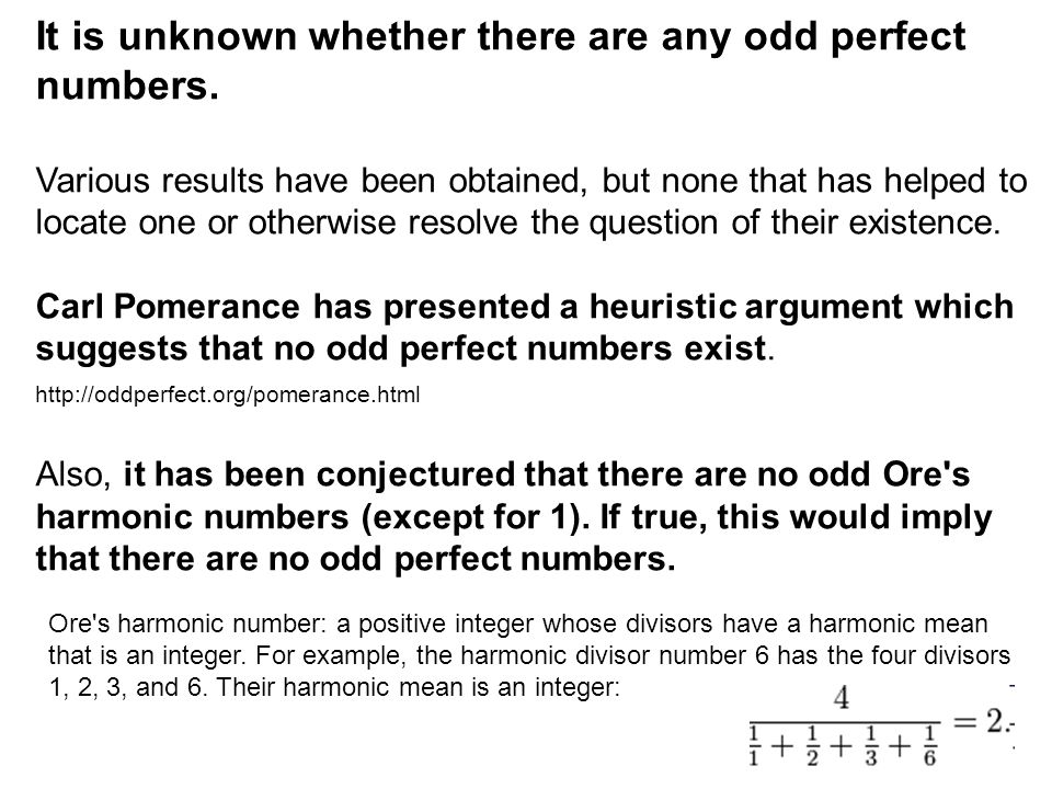 It is unknown whether there are any odd perfect numbers.