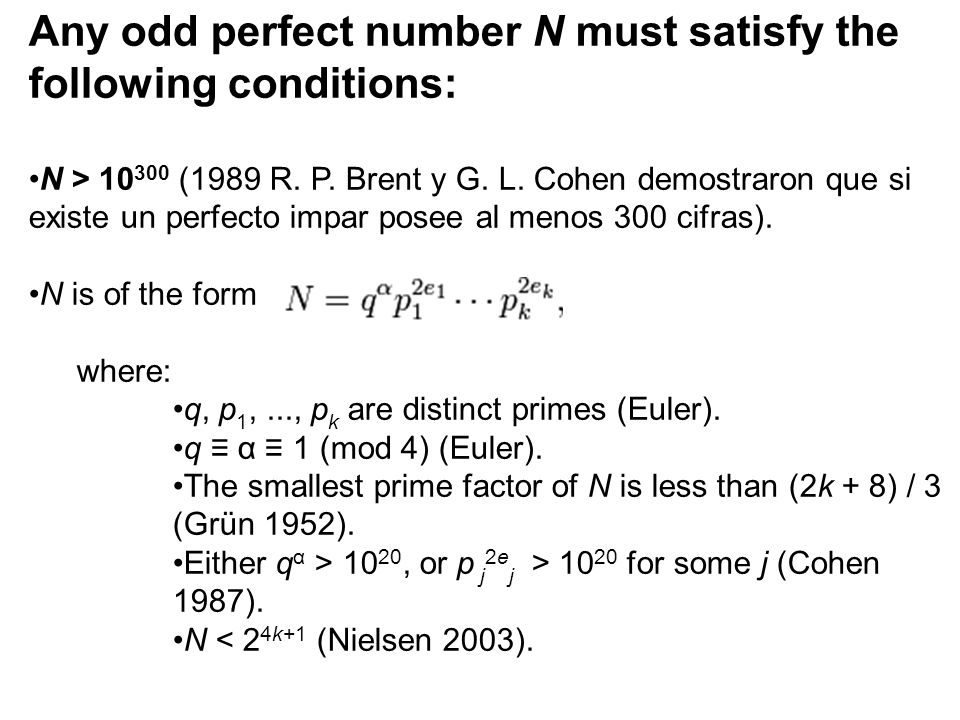 Any odd perfect number N must satisfy the following conditions: N > 10 300 (1989 R.