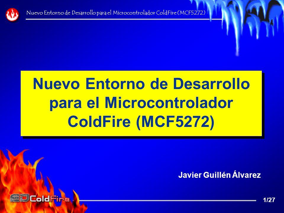 Nueva funcionalidad: Ejecución/Depuración (III) Nuevo Entorno de Desarrollo para el Microcontrolador ColdFire (MCF5272) 22/27 Fuente C GNU Ensamblador de GNU Ensamblador de Motorola CFuenteCGNUDoc::Construir CEditorDoc::CompilarEnsamblar.\gcc-m68k\Makegcc.bat Genera y guarda la tabla de variables en el fichero de depuración (.dep) CFuenteASMGNUDoc::Construir CEditorDoc::CompilarEnsamblar.\gcc-m68k\Makedep.bat Genera y guarda la tabla de variables en el fichero de depuraci ó n (.dep) CMainFrame::OnConstruirCargar CMainFrame::ProcesaArchivoCargado Busca las variables en el documento de depuración y las almacena en la tabla CMainFrame::m_mapVar Flujo de creación y lectura de tabla de variables Secuencia de llamadas //------------------------------------------// // TABLA DE SIMBOLOS // //------------------------------------------// 00030000 00000010 d teclas.60 0003001c d __operand1 00030024 d __operand2 0003002c 00000002 B puertoS //------------------------------------------// // TABLA DE SIMBOLOS // //------------------------------------------// 00030000 00000010 d teclas.60 0003001c d __operand1 00030024 d __operand2 0003002c 00000002 B puertoS Dirección de comienzo Tamaño de la variable Nombre de la variable Tablas de variables