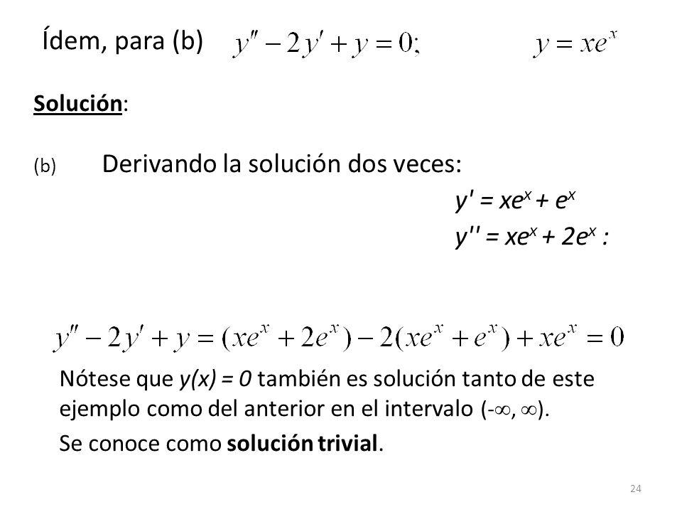 24 Solución: (b) Derivando la solución dos veces: y' = xe x + e x y'' = xe x + 2e x : Nótese que y(x) = 0 también es solución tanto de este ejemplo co