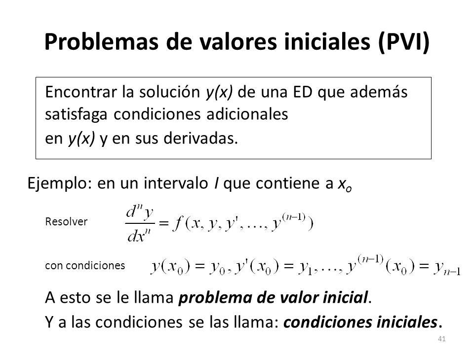41 Problemas de valores iniciales (PVI) Encontrar la solución y(x) de una ED que además satisfaga condiciones adicionales en y(x) y en sus derivadas.