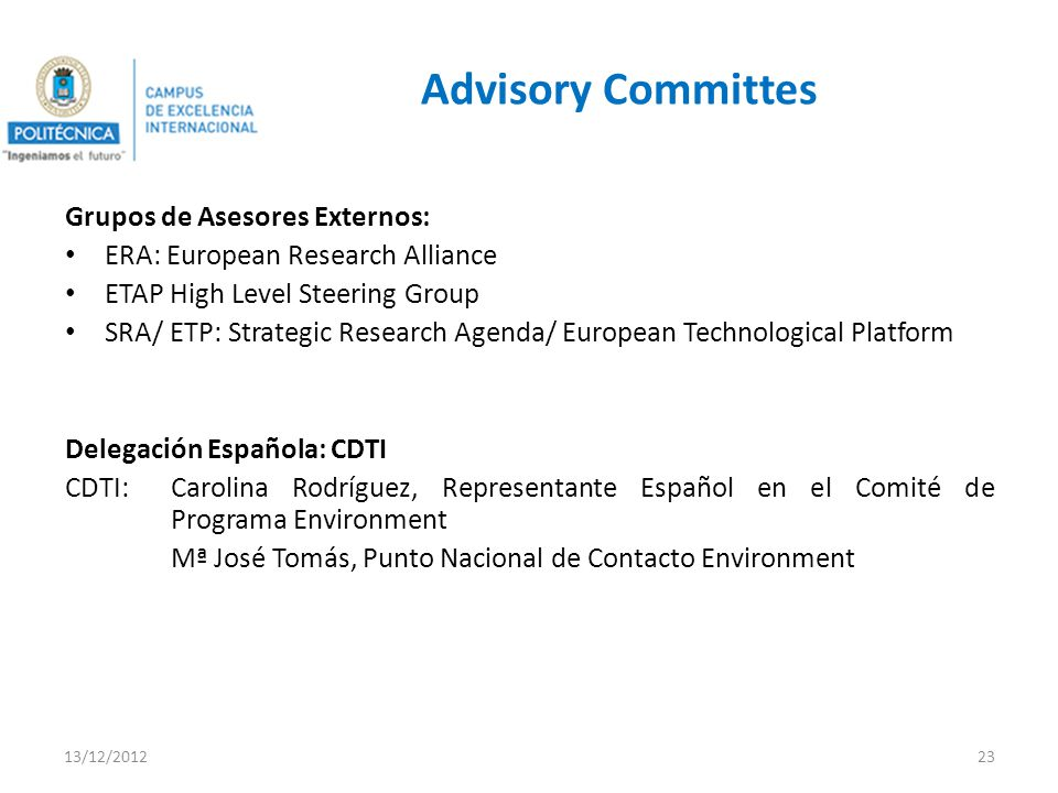 Advisory Committes Grupos de Asesores Externos: ERA: European Research Alliance ETAP High Level Steering Group SRA/ ETP: Strategic Research Agenda/ Eu