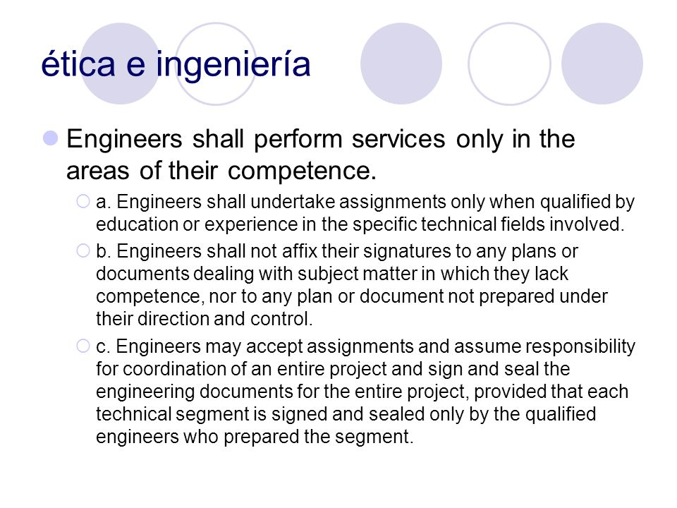 ética e ingeniería Engineers shall perform services only in the areas of their competence.