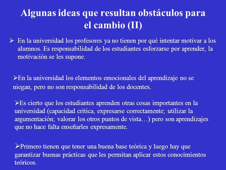 Algunas ideas que resultan obstáculos para el cambio (II) En la universidad los profesores ya no tienen por qué intentar motivar a los alumnos. Es res