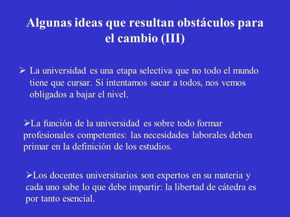 Algunas ideas que resultan obstáculos para el cambio (III) La universidad es una etapa selectiva que no todo el mundo tiene que cursar. Si intentamos