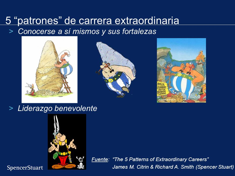 5 patrones de carrera extraordinaria >Conocerse a sí mismos y sus fortalezas >Liderazgo benevolente Fuente: The 5 Patterns of Extraordinary Careers Ja