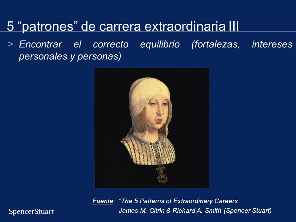 5 patrones de carrera extraordinaria III >Encontrar el correcto equilibrio (fortalezas, intereses personales y personas) Fuente: The 5 Patterns of Ext
