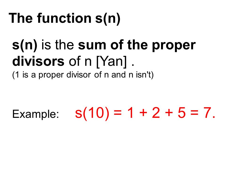 The function s(n) s(n) is the sum of the proper divisors of n [Yan].